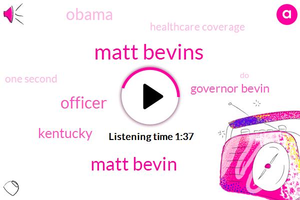 Matt Bevins,Matt Bevin,Officer,Kentucky,Governor Bevin,Barack Obama,Healthcare Coverage,One Second