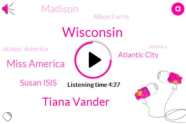 Wisconsin,Tiana Vander,Miss America,Susan Isis,Atlantic City,Madison,Alison Farris,Atmos- America,America,North Carolina,Rhonda Disney,Washington,Hurricane Florence,Andhra,Sanford,Texas,Justice,Disney,Reporter,Columbia