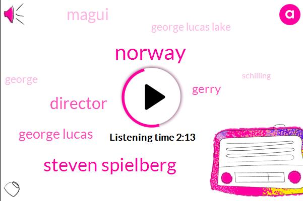 Norway,Steven Spielberg,Director,George Lucas,Gerry,Magui,George Lucas Lake,George,Schilling,Maine,AGA