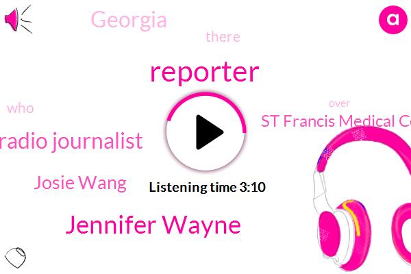 Reporter,Jennifer Wayne,Radio Journalist,Josie Wang,St Francis Medical Center,Georgia