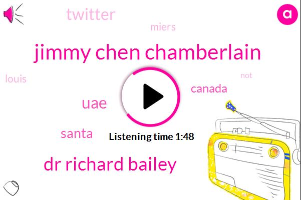 Jimmy Chen Chamberlain,Dr Richard Bailey,UAE,Santa,Canada,Twitter,Miers,Louis