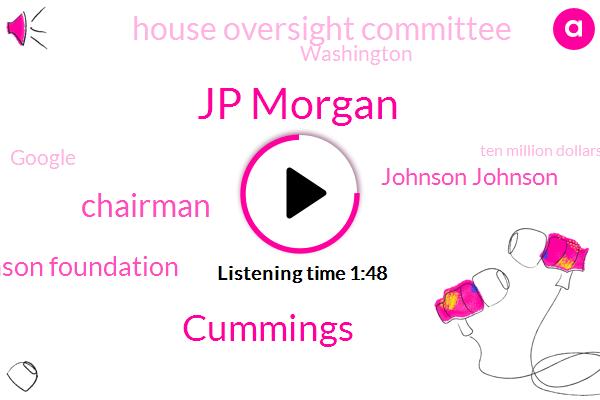 Jp Morgan,Cummings,Chairman,Robert Wood Johnson Foundation,Johnson Johnson,House Oversight Committee,Washington,Google,Ten Million Dollars,Million Dollars