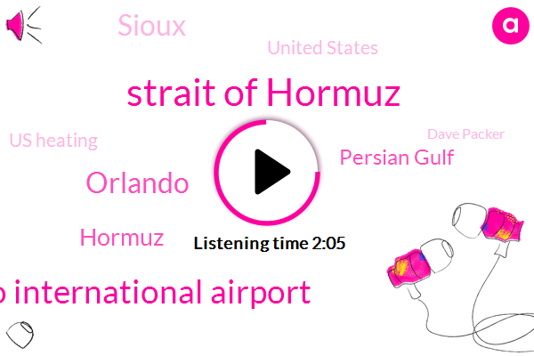 Strait Of Hormuz,Orlando International Airport,Orlando,Hormuz,Persian Gulf,Sioux,United States,Us Heating,Dave Packer,Shelly Care,Florida,ABC,Harry Potter,China,Scott,Twenty Percent,Five Month,Six Hours