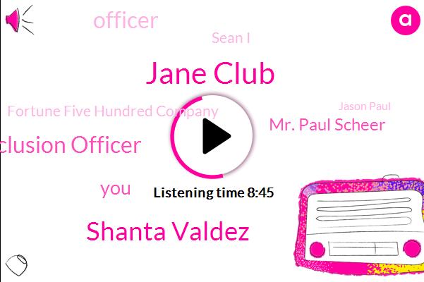 Jane Club,Shanta Valdez,Chief Diversity Equity Inclusion Officer,Mr. Paul Scheer,Officer,Sean I,Fortune Five Hundred Company,Jason Paul,Shawna I,Neelam Gee,Neilan Geeta,Gene Club,JIM,Executive,CEO,Neal,Mike,Billy,Neil,Dhaliwal
