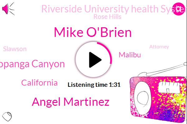 Mike O'brien,Angel Martinez,Topanga Canyon,California,Malibu,Riverside University Health Systems,Rose Hills,Slawson,Attorney,Beverly,Big Rock,Stella