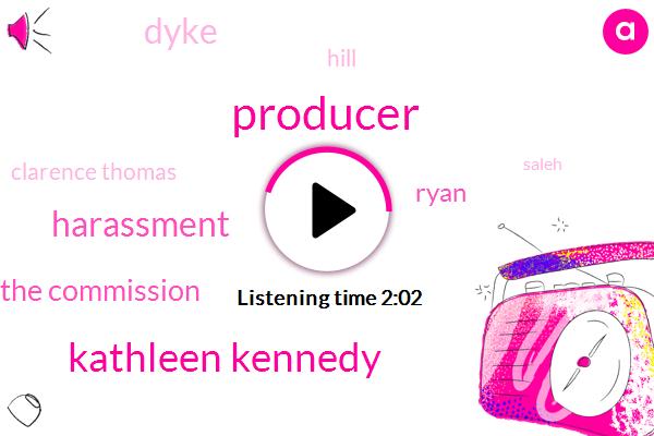 Producer,Kathleen Kennedy,Harassment,The Commission,Ryan,Dyke,Hill,Clarence Thomas,Saleh,Hollywood,Harvey Weinstein,Twenty Six Years