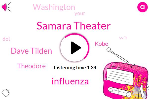 Samara Theater,Influenza,Dave Tilden,Theodore,Kobe,Washington
