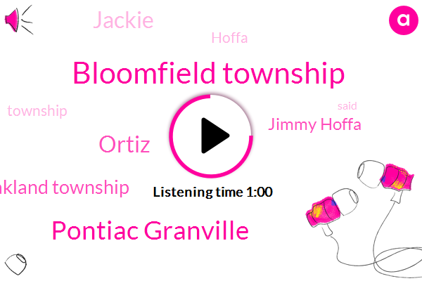 Bloomfield Township,Pontiac Granville,Ortiz,Oakland Township,Jimmy Hoffa,Jackie