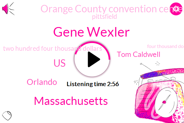 Gene Wexler,Massachusetts,United States,Orlando,Tom Caldwell,Orange County Convention Center,Pittsfield,Two Hundred Four Thousand Dollars,Four Thousand Dollars