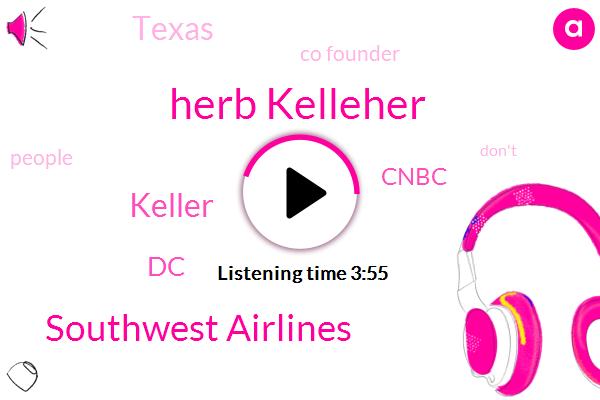 Herb Kelleher,Southwest Airlines,Keller,DC,Cnbc,Texas,Co Founder
