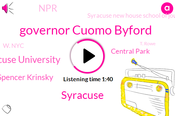 Governor Cuomo Byford,Syracuse,Syracuse University,Spencer Krinsky,Central Park,NPR,Syracuse New House School Of Journalism,W. Nyc,T. Rowe