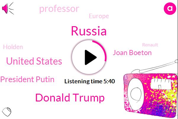 Russia,Donald Trump,United States,President Putin,Joan Boeton,Professor,Europe,Holden,Renault,Germany,Vinai,China