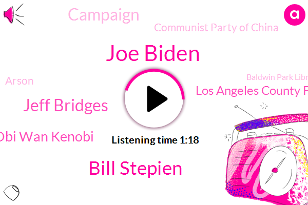Joe Biden,Bill Stepien,Jeff Bridges,Obi Wan Kenobi,Los Angeles County Fire Department,Campaign,Communist Party Of China,Arson,Baldwin Park Library,Scott Jennings,President Trump,Twitter,Joker,Oscar,Lymphoma,Donald Trump