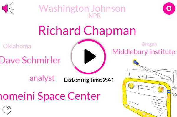 Richard Chapman,Imam Khomeini Space Center,Dave Schmirler,Analyst,Middlebury Institute,Washington Johnson,Oklahoma,Oregon,NPR,Stevens,White House,Press Secretary,Paris,Portland,Official,Donald Trump