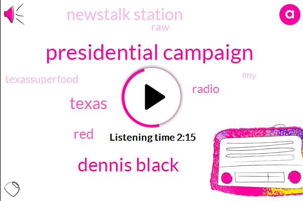 Presidential Campaign,Dennis Black,Texas,RED,Radio,Newstalk Station,RAW