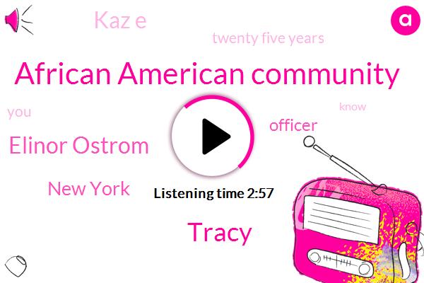 African American Community,Tracy,Elinor Ostrom,New York,Officer,Kaz E,Twenty Five Years