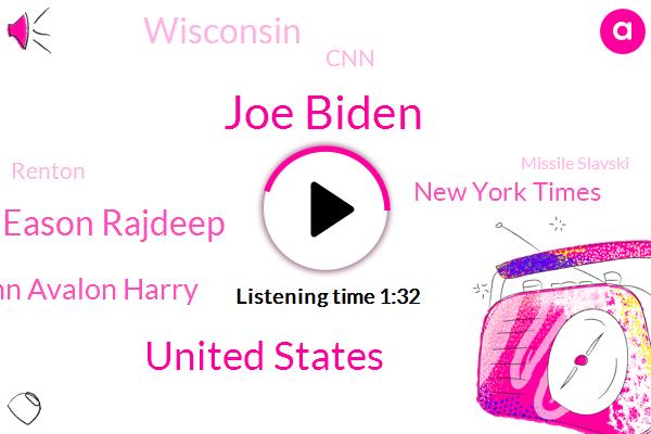 Joe Biden,United States,Amy Eason Rajdeep,John Avalon Harry,New York Times,Wisconsin,CNN,Renton,Missile Slavski,Apple,Google,Asia,E. N,Spotify,David