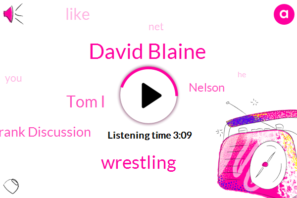 David Blaine,Wrestling,Tom I,Frank Discussion,Nelson