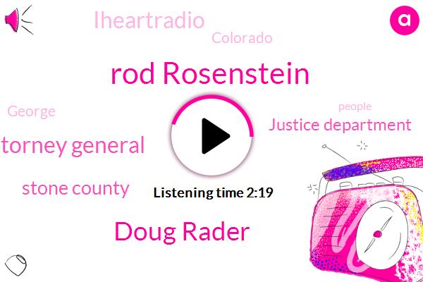 Rod Rosenstein,Doug Rader,Deputy Attorney General,Stone County,Justice Department,Iheartradio,Colorado,FOX,George