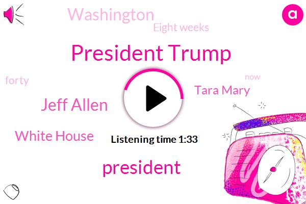 President Trump,Jeff Allen,White House,Tara Mary,Washington,Eight Weeks