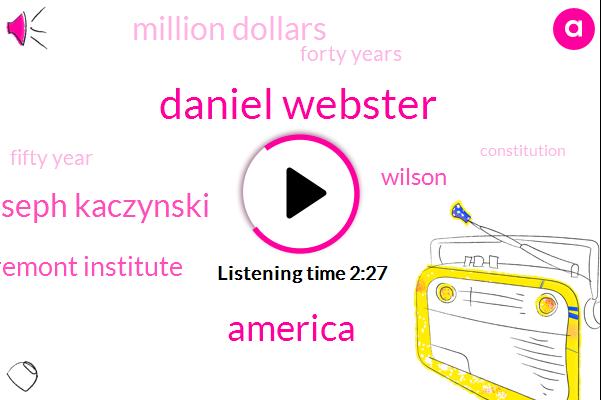 Daniel Webster,America,Joseph Kaczynski,Claremont Institute,Wilson,Million Dollars,Forty Years,Fifty Year