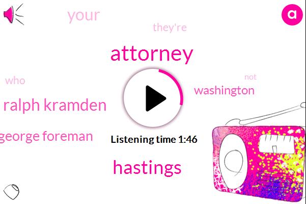 Attorney,Hastings,Ralph Kramden,George Foreman,Washington