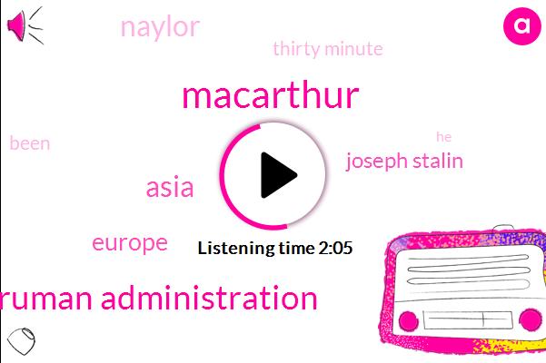 Truman Administration,Macarthur,Asia,Europe,Joseph Stalin,Naylor,Thirty Minute