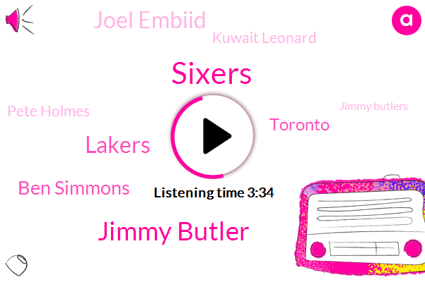 Sixers,Jimmy Butler,Lakers,Ben Simmons,Toronto,Joel Embiid,Kuwait Leonard,Pete Holmes,Jimmy Butlers,Joe Bean,Cousy Aqaba,Ryan Russillo,New York,Taiwan,Dante,Philadelphia,Marcus,Hundred Twenty Seconds,Twenty Minutes,Eight Seconds