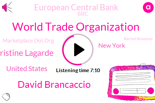 World Trade Organization,David Brancaccio,Christine Lagarde,United States,New York,European Central Bank,BBC,Marketplace Dot Org,Rachel Brewster,Annette Marketplace,Federal Reserve,Chief Mario Draghi,Jerome Powell,Nancy Marshall Genzer,International Monetary Fund,Supreme Court,Nicholas Braun,London