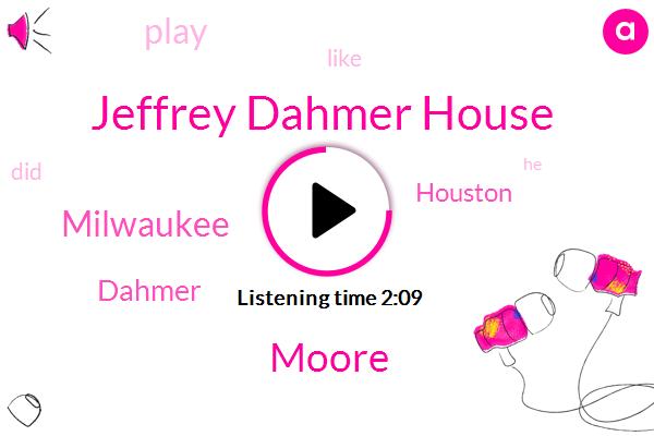 Jeffrey Dahmer House,Moore,Milwaukee,Dahmer,Houston