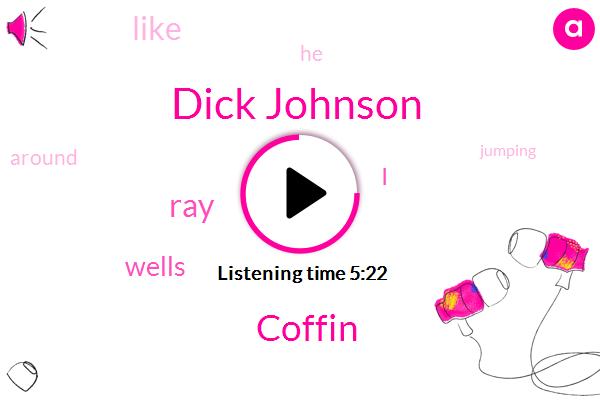 Dick Johnson,Coffin,RAY,Wells