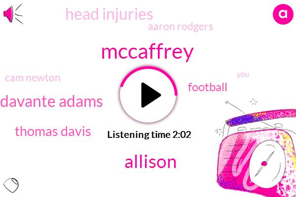 Mccaffrey,Allison,Davante Adams,Thomas Davis,Football,Head Injuries,Aaron Rodgers,Cam Newton,Chris It,Walter Payton,Roger