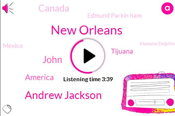 New Orleans,Andrew Jackson,John,America,Tijuana,Canada,Edmund Parkin Ham,Mexico,Madame Delphine,ROB,Mississippi,Mississippi River,New England,Uncle Sam American,White House,Navy