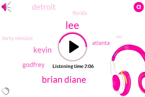 LEE,Brian Diane,Kevin,Godfrey,Atlanta,Detroit,Florida,Forty Minutes