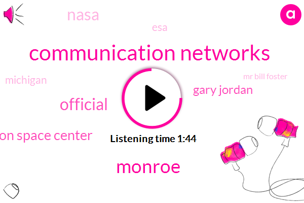 Houston,Communication Networks,Monroe,Official,Nasa Johnson Space Center,Gary Jordan,ESA,Nasa,Michigan,Mr Bill Foster,Two Minutes