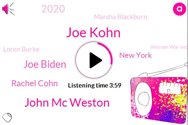 Joe Kohn,John Mc Weston,Joe Biden,Rachel Cohn,New York,2020,Marsha Blackburn,Loren Burke,Vietnam War Veterans Recognition Act,$24,400,$27,000,$10,000,Connecticut,Florida,America,Saturday,40,Governor,Joseph Berkson,1972