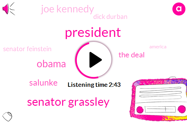 President Trump,Senator Grassley,Barack Obama,Salunke,The Deal,Joe Kennedy,Dick Durban,Senator Feinstein,America,Twelve Months,Two Dollars