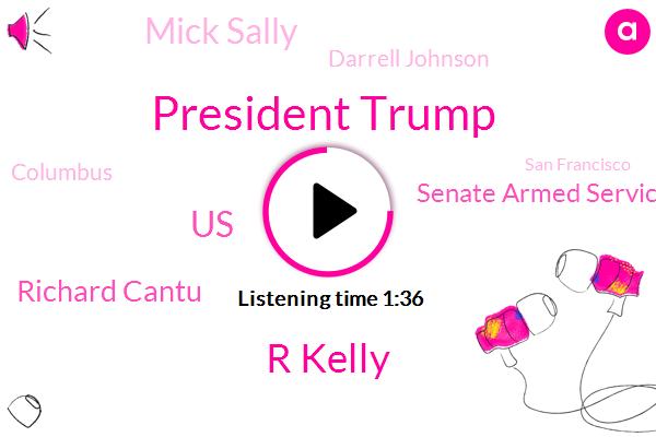 President Trump,R Kelly,United States,Richard Cantu,Senate Armed Services,Mick Sally,Darrell Johnson,Columbus,San Francisco,Officer,Arizona,Christian Nielsen,Secretary,Cook County,Chicago,One Hundred Sixty One Thousand Dollars,Sixty Thousand Dollars