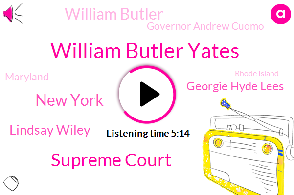 William Butler Yates,Supreme Court,New York,Lindsay Wiley,Georgie Hyde Lees,William Butler,Governor Andrew Cuomo,Maryland,Rhode Island,American University,Larry Hogan,Mussolini,NPR,Patrick,Joan Didion Jin,Poynter Institute,Selena Simmons