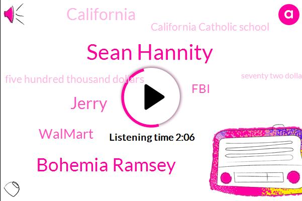 Sean Hannity,Bohemia Ramsey,Jerry,Walmart,FBI,California,California Catholic School,Five Hundred Thousand Dollars,Seventy Two Dollars,Hundred Dollar,Ten Minutes