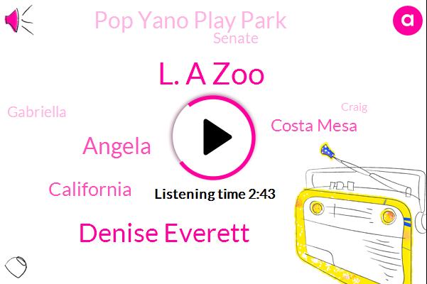 L. A Zoo,Denise Everett,Angela,California,Costa Mesa,Pop Yano Play Park,Senate,Gabriella,Craig,Lynwood,Margaret Carrero,Burglary,Beverly,Long Beach.,Rose Meet,Irvine White,CEO,Director