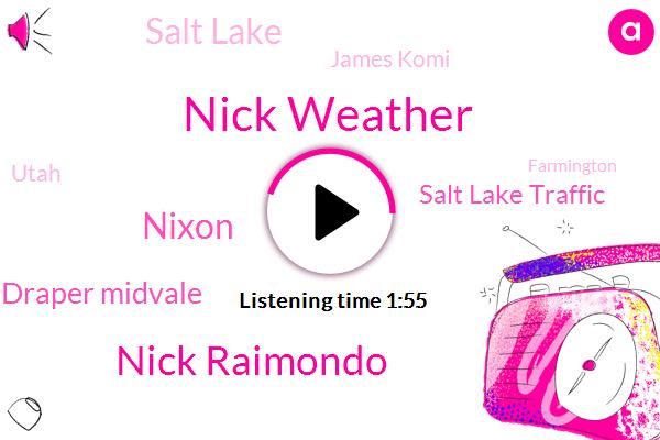 Nick Weather,Nick Raimondo,Nixon,Draper Midvale,Salt Lake Traffic,Salt Lake,James Komi,Utah,Farmington,Los Angeles,Davis,Two Hundred K
