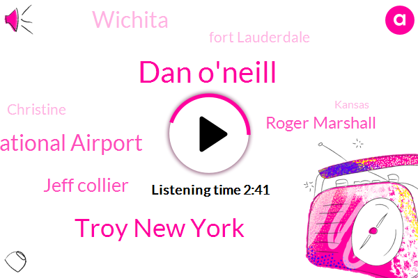 Dan O'neill,Troy New York,Albany International Airport,Jeff Collier,Roger Marshall,Wichita,Fort Lauderdale,Christine,FOX,Kansas,Representative,Senate