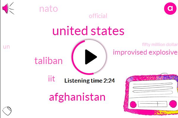 United States,Taliban,Afghanistan,IIT,Improvised Explosive Devices,Nato,Official,UN,Fifty Million Dollars,Three Billion Dollars,Eighty Percent