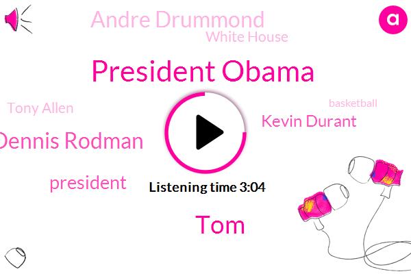 President Obama,TOM,Dennis Rodman,President Trump,Kevin Durant,Andre Drummond,White House,Tony Allen,Basketball,Kobe,Faulk,Cook,Mike Damn,Reporter