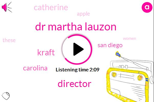 Dr Martha Lauzon,Director,Kraft,Carolina,San Diego,Catherine,Apple