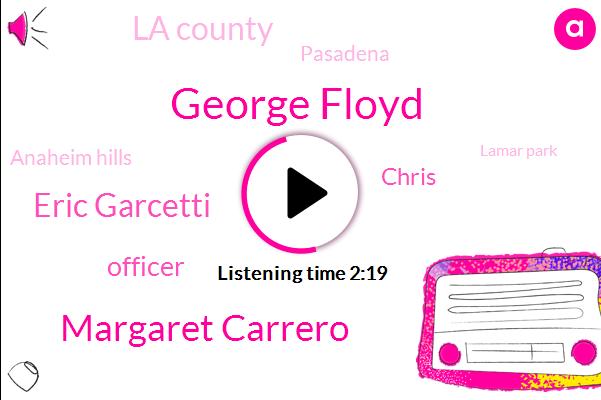 George Floyd,Margaret Carrero,Eric Garcetti,Officer,Chris,La County,Pasadena,Anaheim Hills,Lamar Park,KNX