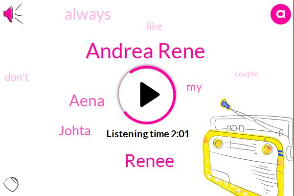 Andrea Rene,Renee,Aena,Johta