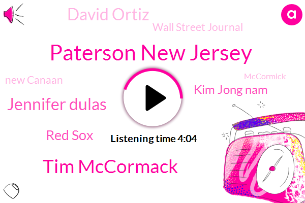 Paterson New Jersey,Tim Mccormack,Jennifer Dulas,Red Sox,Kim Jong Nam,David Ortiz,Wall Street Journal,New Canaan,Mccormick,Napa,New York Post,Norm Patta,Dominican Republic,Bergen County,Dutchess County,Stanford,CIA,Palm,Midtown,Tom Kaminsky