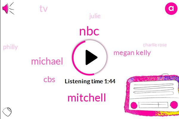 NBC,Mitchell,Michael,ABC,CBS,Megan Kelly,TV,Julie,Philly,Charlie Rose,Washington